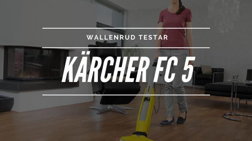 Wallenrud testar Kärcher FC 5 – golvstädning i toppklass