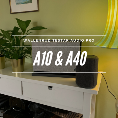 Audio Pro A40 och A10 – Bra ljud men saknar en viktig detalj!