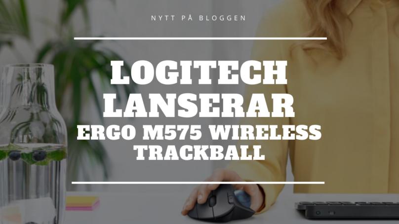 Logitech presenterar en ny mus – ERGO M575 Wireless Trackball
