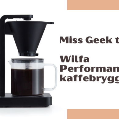 Miss Geek testar ☕️  Wilfa Performance kaffebryggare